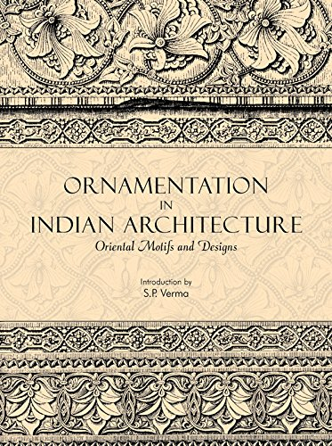 Ornamentation in Indian Architecture: Oriental Motifs and Designs: S.P. Verma
