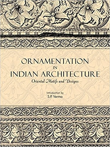 Ornamentation in Indian Architecture : Oriental Motifs and Designs: Introduction by S.P. Verma