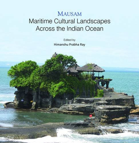 Mausam: Maritime Cultural Landscapes Across the Indian Ocean: Himanshu Prabha Ray (Ed.)