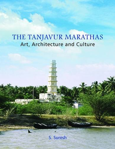 The Tanjavur Marathas: Art, Architecture and Culture: S. Suresh