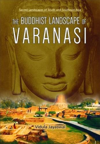 THE BUDDHIST LANDSCAPE OF VARANASI: Vidula Jayaswal