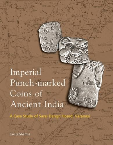 Imperial Punch-marked Coins of Ancient India: A Case Study of Sarai Dangri Hoard, Varanasi: Savita ...