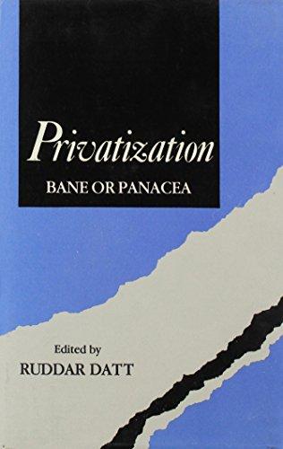 Privatization: Bane or Panacea: Ruddar Datt (Ed.)