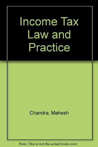 Income Tax Law and Practice (Paperback): Mahesh Chandra, D.C.