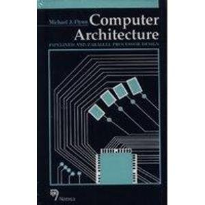 Computer Architecture: Pipelined and Parallel Processor Design: M.J. Flynn