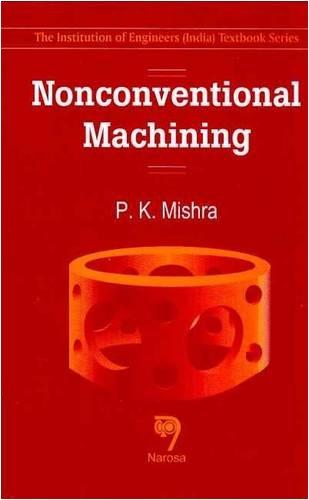 Nonconventional Machining, Reprint 2014: P.K. Mishra