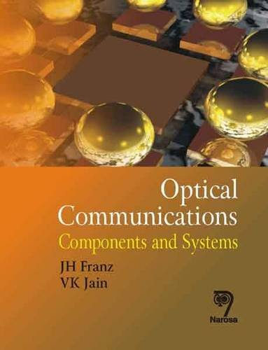 Optical Communications: Components and Systems, Reprint 2013: J.H. Franz