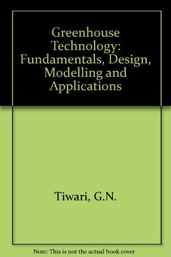 Greenhouse Technology: Fundamentals, Design, Modelling and Applications: Tiwari, G. N.; Goyal, R.K.