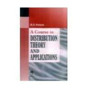 A Course in Distribution Theory and Applications: R.S. Pathak