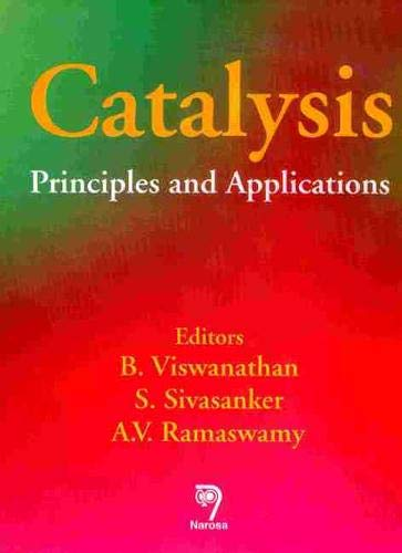 Catalysis: Principles and Applications: B. Viswanathan, S. Sivasanker & A.V. Ramaswamy (Eds)
