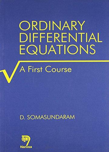 Ordinary Differential Equations: A First Course, Reprint: D. Somasundaram