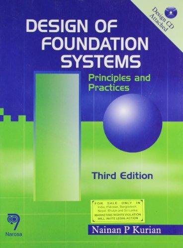 Design of Foundation Systems: Principles and Practices,: Nainan P. Kurian