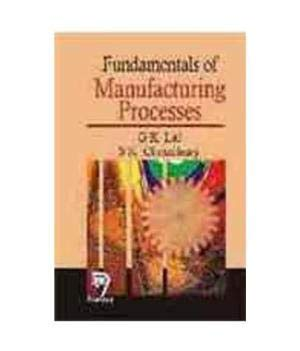 Fundamentals of Manufacturing Processes: G.K. Lal,S.K. Choudhury