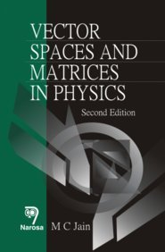 Vector Spaces and Matrices in Physics, Second: M.C. Jain