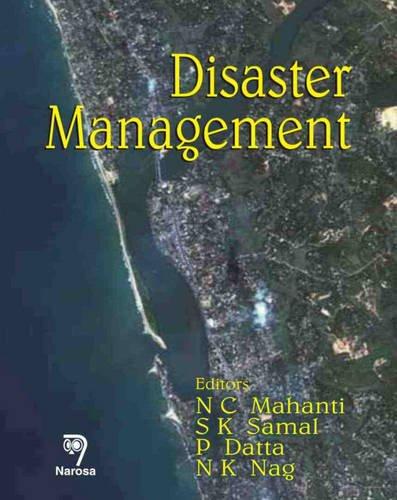 Disaster Management: Mahanti, N. C. (Editor)/ Samal, S. K. (Editor)/ Datta, P. (Editor)/ Nag, N. K....