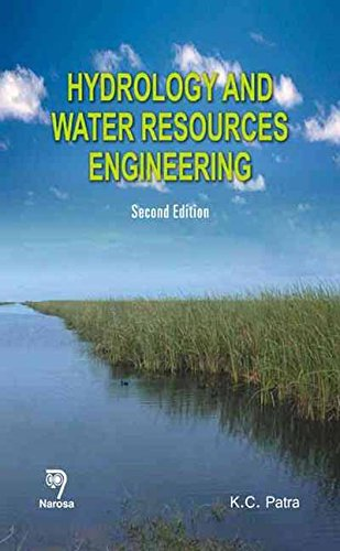 Hydrology and Water Resources Engineering, Second Edition: K.C. Patra