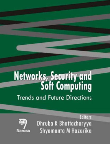 Networks, Security and Soft Computing: D. K. Bhattacharyya