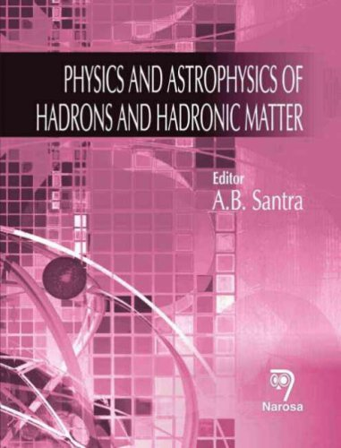 Physics and Astrophysics of Hadrons and Hadronic Matter: A.B. Santra (Ed.)