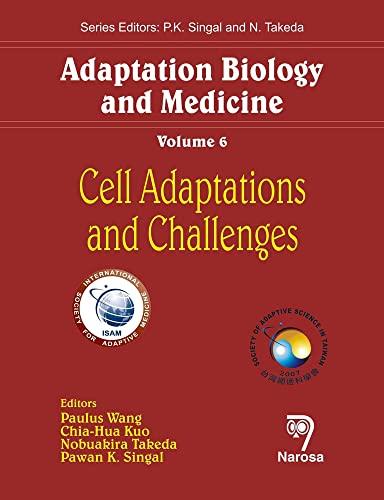 Adaptation Biology and Medicine, Volume 6: Paulus Wang, Chia-Hua Kuo, Nobuakira Takeda & Pawan K. ...