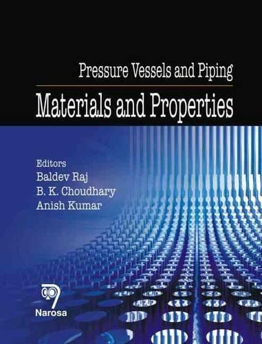 Pressure Vessels and Piping, Vol. II: Materials and Properties: Baldev Raj, B.K. Choudhary & Anish ...