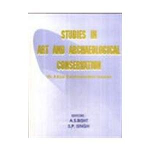 Studies in Art and Archaeology Conservation (Dr. B.B. Lal Commemoration Volume): A.S. Bisht & S.P. ...