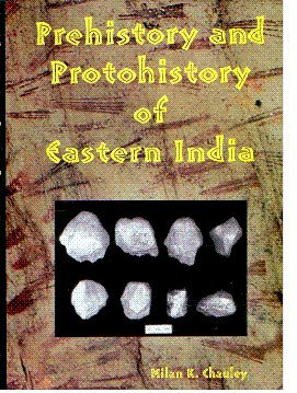 Prehistory and Protohistory of Eastern India with Special Reference to Orissa: Milan K. Chauley