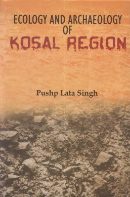 Ecology and Archaeology of Kosal Region: Pushp Lata Singh