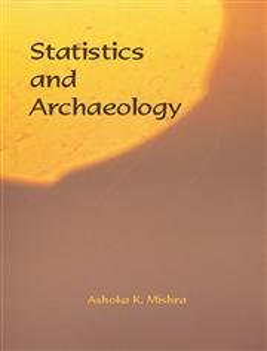 Statistatics and Archaeology: Ashok K. Mishra