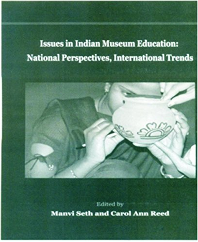 Issues in Indian Museum Education: National Perspectives, International Trends: Manvi Seth & Carol ...