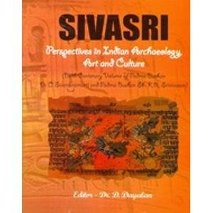 Sivasri: Perspectives in Indian Archaeology, Art & Culture (Birth Centenary Volume of Padma ...