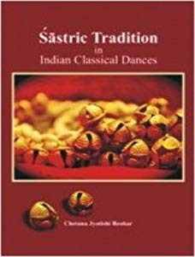 Sastric Tradition in Indian Classical Dances: Abhinava: Beohar, Chetana Jyotishi