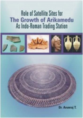 Role of Satellite Sites for the Growth of Arikamedu as Indo-Roman Trading Station: Arunraj T.