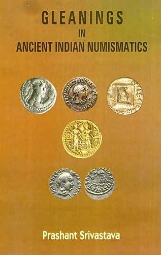 Gleanings in Ancient Indian Numismatics: Prashant Srivastava