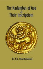The Kadambas of Goa & Their Inscriptions: Dr S.L. Shantakumari