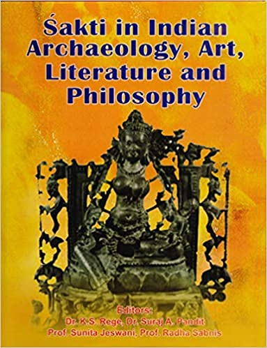 Sakti in Indian Archaeology, Art, Literature and: Rege K.S.