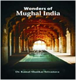 Wonders of Mughal India: Kamal Shankar Srivastava