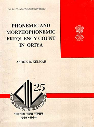 Phonemic and morphophonemic frequency count in Oriya (CIIL silver jubilee publication series): ...