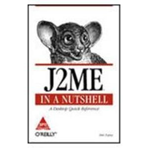 J2ME in a Nutshell: A Desktop Quick Reference: Kim Topley