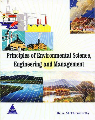 Principles of Environmental Science, Engineering and Management: Dr. A.M. Thirumurthy