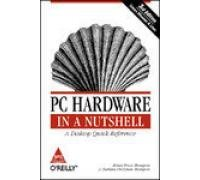 PC Hardware in a Nutshell: A Desktop Quick Reference (Third Edition): Barbara Fritchman Thompson,...