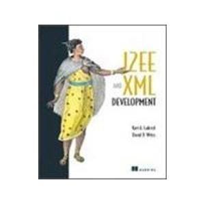 J2EE and XML Development: David B. Weiss,Kurt Gabrick