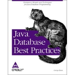 Java Database Best Practices: Persistence Models and Techniques for Java Database Programming: Mark...