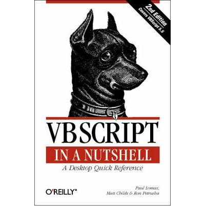 VBScript in a Nutshell: A Desktop Quick Reference (Second Edition): Matt Childs,Paul Lomax,Ron ...