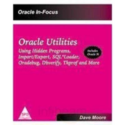 Oracle Utilities: Using Hidden Programs, Import/Export, SQL*Loader, Oradebug, Dbverify, Tkprof...