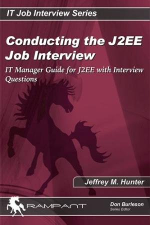 Conducting the J2EE Job Interview: IT Manager Guide for J2EE with Interview Questions: Jeffrey M. ...