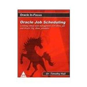 Oracle Job Scheduling: Creating robust task management with dbms_job and Oracle 10g dbms_scheduler:...