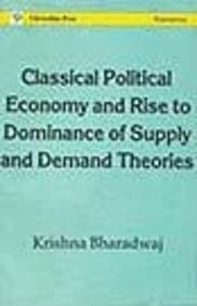 9788173710063: Classical Political Economy and Rise Of Dominance of Supply and Demand Theories