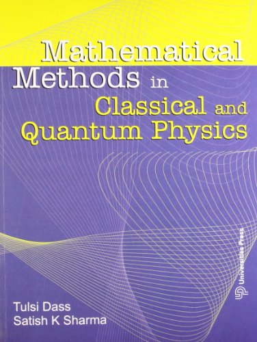 Mathematical Methods in Classical and Quantum Physics: S K Sharma,Tulsi Dass