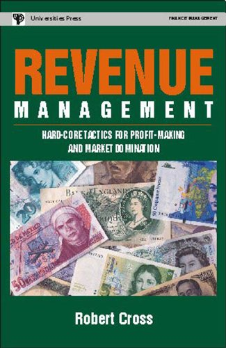 Revenue Management: Hard-core Tactics for Profit-making and Market Domination: Robert Cross
