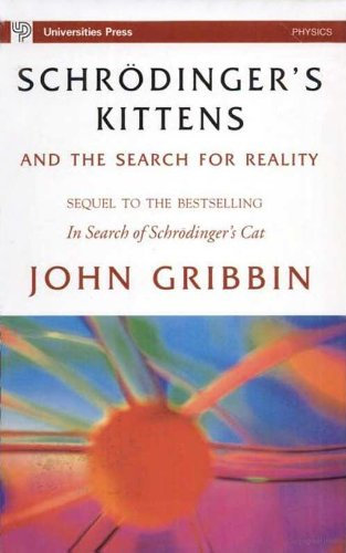 Schrödinger?s Kittens and the Search for Reality: John Gribbin